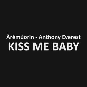 Kiss Me Baby Ep - by Anthony Everest